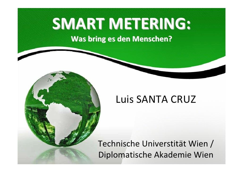 SMARTMETERING:   WasbringesdenMenschen?                  LuisSANTACRUZ           Technische Universtität Wien/   ...