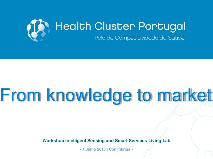 From knowledge to market      Workshop Intelligent Sensing and Smart Services Living Lab                         1 Julho ...