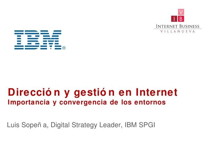 Direcció n y gestió n en InternetImportancia y convergencia de los entornosLuis Sopeñ a, Digital Strategy Leader, IBM SPGI