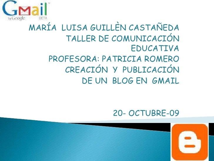 MARÍA  LUISA GUILLÈN CASTAÑEDA<br />TALLER DE COMUNICACIÓN EDUCATIVA<br />PROFESORA: PATRICIA ROMERO<br />CREACIÓN  Y  PUB...