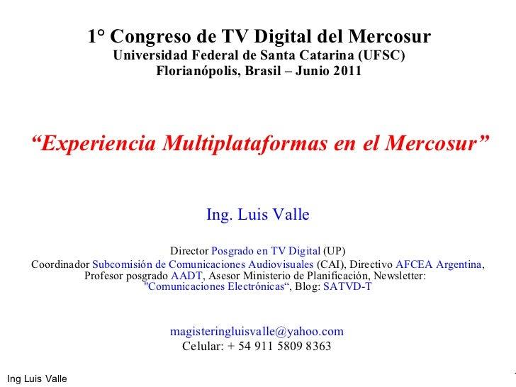 "1° Congreso de TV Digital del Mercosur Universidad Federal de Santa Catarina (UFSC) Florianópolis, Brasil – Junio  2011 "" ..."