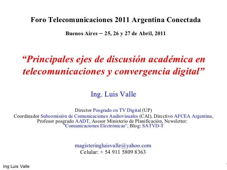"""Foro Telecomunicaciones 2011 Argentina Conectada Buenos Aires  –  25, 26 y 27 de Abril , 2011 """" Principales ejes de discus..."""