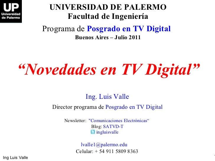 """UNIVERSIDAD DE PALERMO Facultad de Ingeniería Programa de   Posgrado en TV Digital   Buenos Aires – Julio  2011 """" Novedade..."""