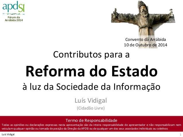 Fórum  da   Arrábida  2014   Luís  Vidigal   Contributos  para  a   Reforma  do  Estado   à  luz...