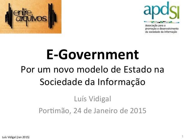 Luís  Vidigal  (Jan  2015)   E-‐Government   Por  um  novo  modelo  de  Estado  na   Sociedade  ...