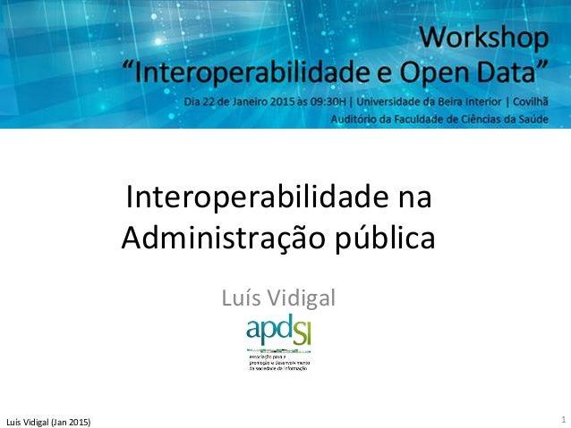Luís  Vidigal  (Jan  2015)   Interoperabilidade  na   Administração  pública   Luís  Vidigal   1