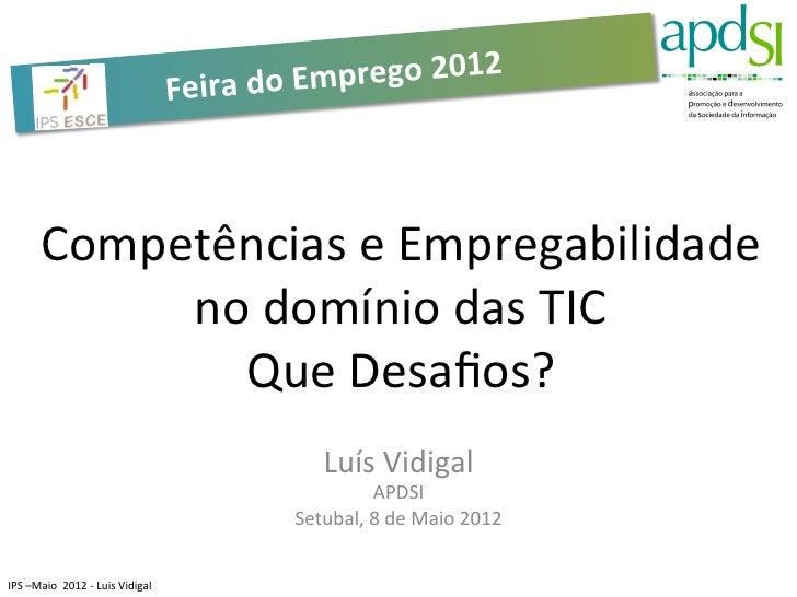Feira do Em prego 2012             Competências e Empregabilidade                  no domínio das TIC...