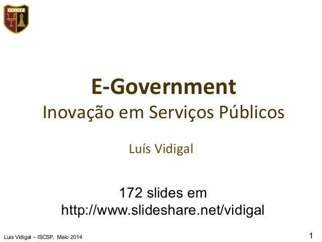 Luis Vidigal – ISCSP, Maio 2014 1 E-‐Government   Inovação  em  Serviços  Públicos   Luís  Vidigal   172 sl...