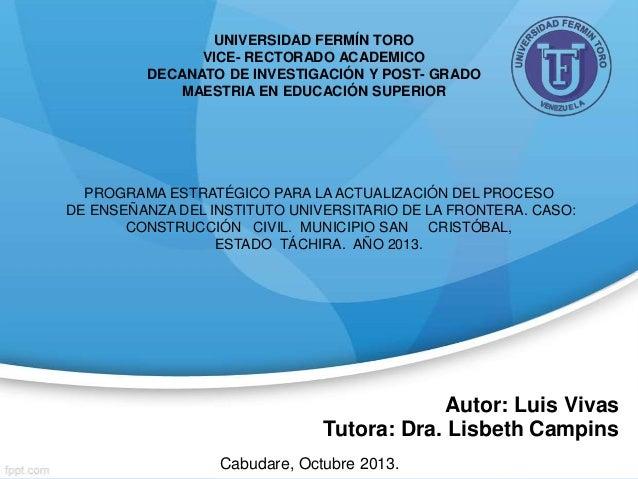 Autor: Luis Vivas Tutora: Dra. Lisbeth Campins UNIVERSIDAD FERMÍN TORO VICE- RECTORADO ACADEMICO DECANATO DE INVESTIGACIÓN...