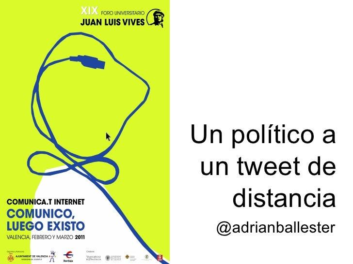 Un político a un tweet de   distancia  @adrianballester