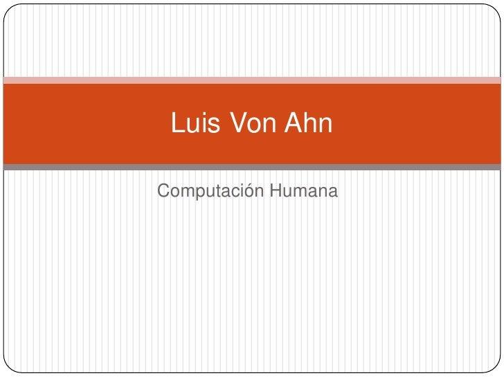 Computación Humana<br />Luis Von Ahn<br />