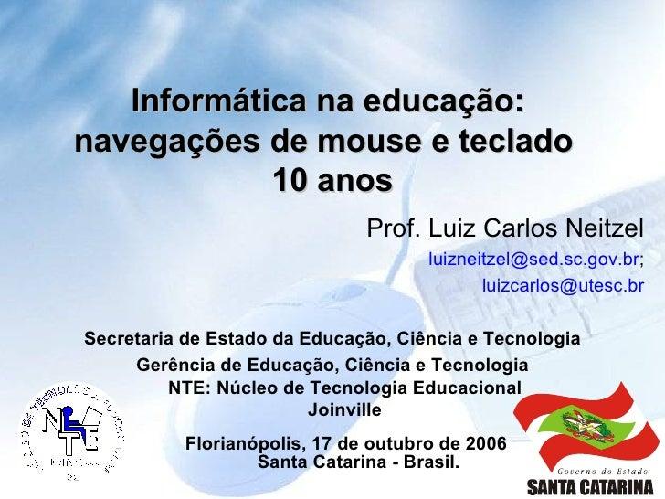 Informática na educação:  navegações de mouse e teclado  10 anos <ul><li>Prof. Luiz Carlos Neitzel </li></ul><ul><li>[emai...