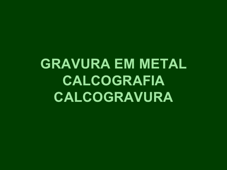 GRAVURA EM METAL  CALCOGRAFIA CALCOGRAVURA