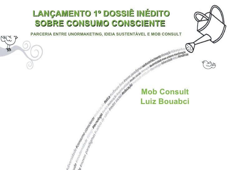 LANÇAMENTO 1º DOSSIÊ INÉDITO SOBRE CONSUMO CONSCIENTE  PARCERIA ENTRE UNORMAKETING, IDEIA SUSTENTÁVEL E MOB CONSULT Mob Co...