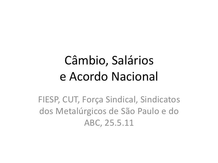 Câmbio, Salários     e Acordo NacionalFIESP, CUT, Força Sindical, Sindicatosdos Metalúrgicos de São Paulo e do            ...