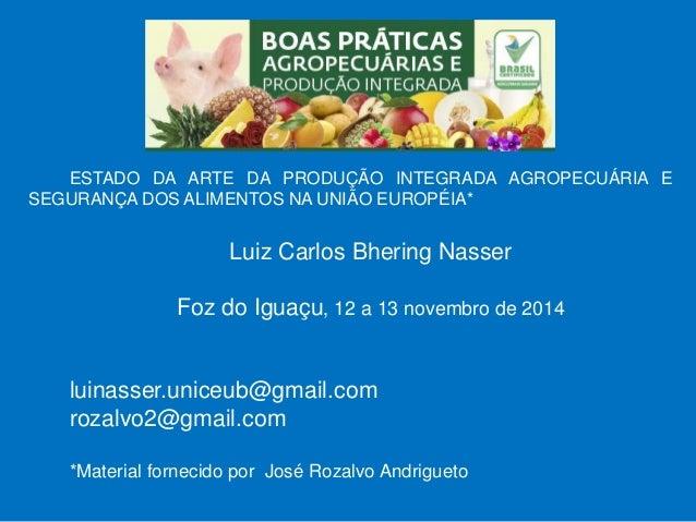 ESTADO DA ARTE DA PRODUÇÃO INTEGRADA AGROPECUÁRIA E SEGURANÇA DOS ALIMENTOS NA UNIÃO EUROPÉIA*  Luiz Carlos Bhering Nasser...