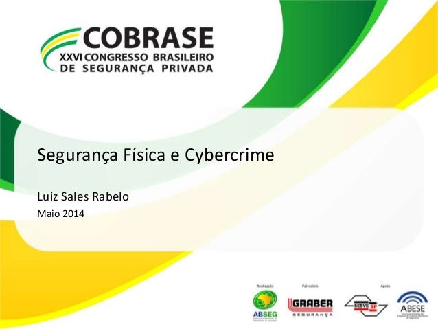Segurança Física e Cybercrime Luiz Sales Rabelo Maio 2014