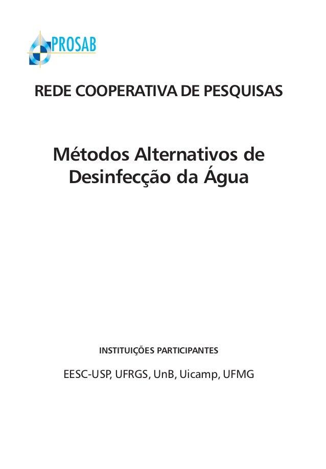 Capítulo 1 REDE COOPERATIVA DE PESQUISAS Métodos Alternativos de Desinfecção da Água INSTITUIÇÕES PARTICIPANTES EESC-USP, ...