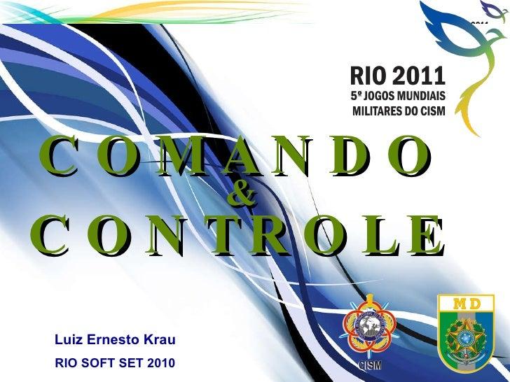 Luiz Ernesto Krau RIO SOFT SET 2010 COMANDO CONTROLE &
