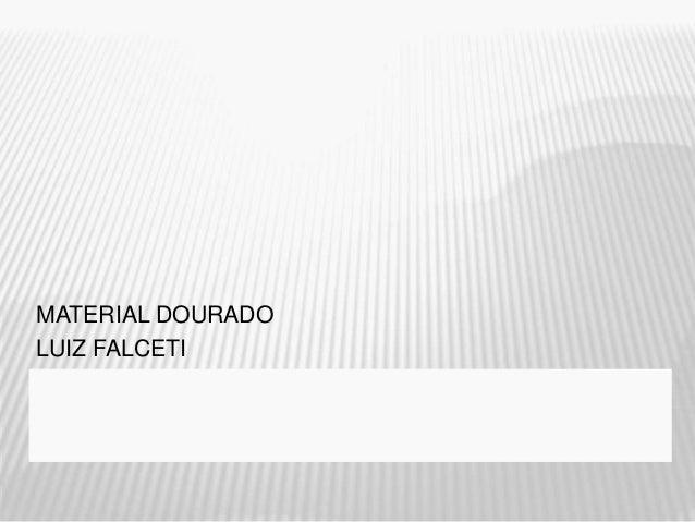 MATERIAL DOURADO  LUIZ FALCETI