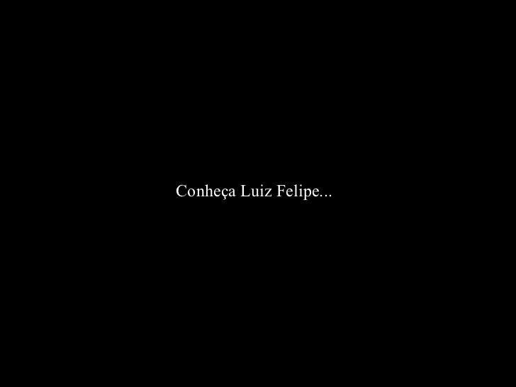 Conheça Luiz Felipe...