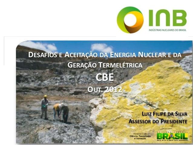 DESAFIOS E ACEITAÇÃO DA ENERGIA NUCLEAR E DA            GERAÇÃO TERMELÉTRICA                   CBE                 OUT. 20...