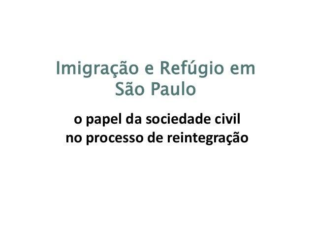 Imigração e Refúgio em São Paulo o papel da sociedade civil no processo de reintegração