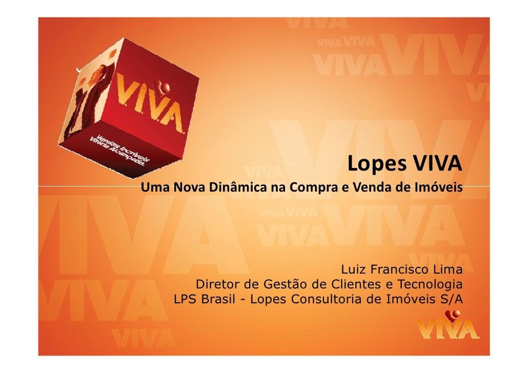 Lopes VIVA Uma Nova Dinâmica na Compra e Venda de Imóveis                                   Luiz Francisco Lima        Dir...