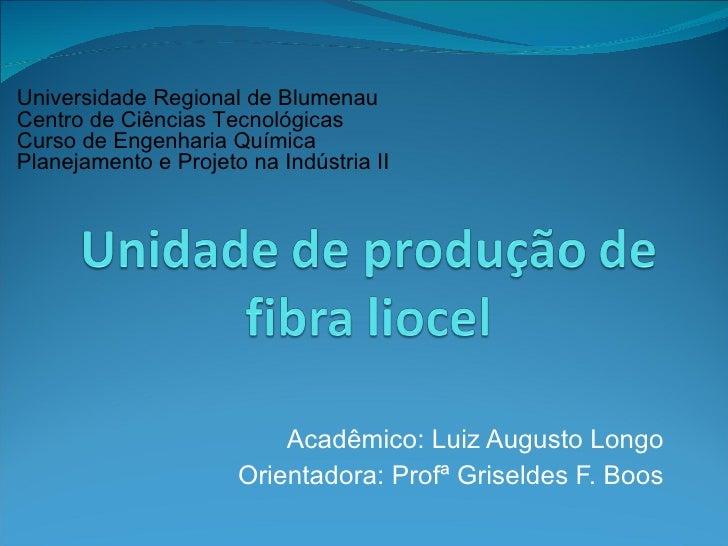 Acadêmico: Luiz Augusto Longo Orientadora: Profª Griseldes F. Boos Universidade Regional de Blumenau Centro de Ciências Te...