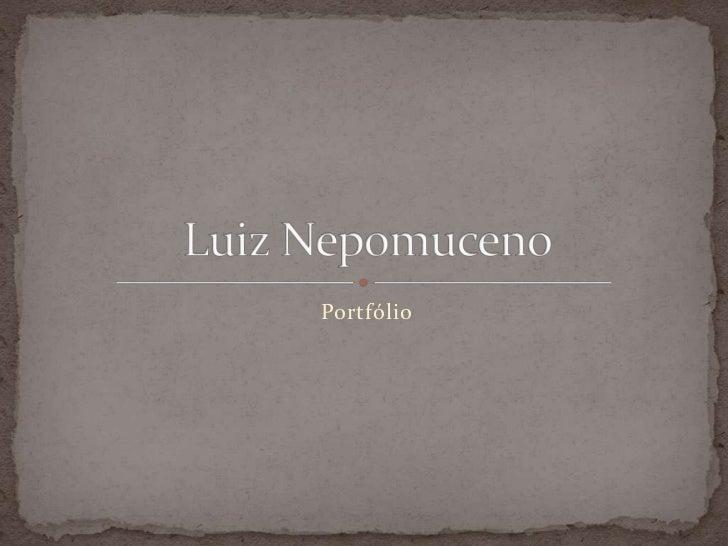 Portfólio<br />Luiz Nepomuceno<br />