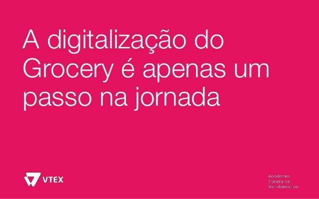 A digitalização do Grocery é apenas um passo na jornada