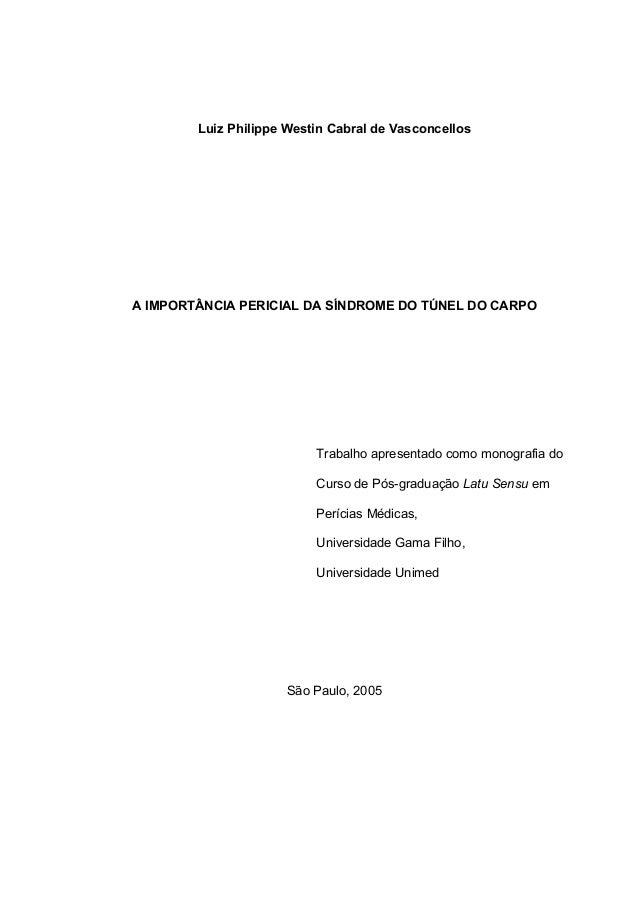 Luiz Philippe Westin Cabral de Vasconcellos A IMPORTÂNCIA PERICIAL DA SÍNDROME DO TÚNEL DO CARPO Trabalho apresentado como...