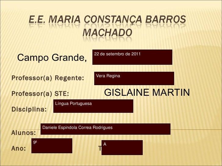 Professor(a) Regente:  Professor(a) STE:  Disciplina: Alunos: Ano:  Turma: Campo Grande , GISLAINE MARTIN 15 de setembro V...