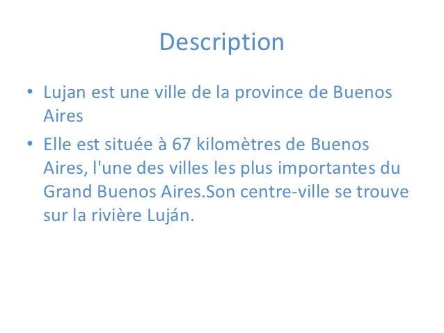 Description• Lujan est une ville de la province de Buenos  Aires• Elle est située à 67 kilomètres de Buenos  Aires, lune d...