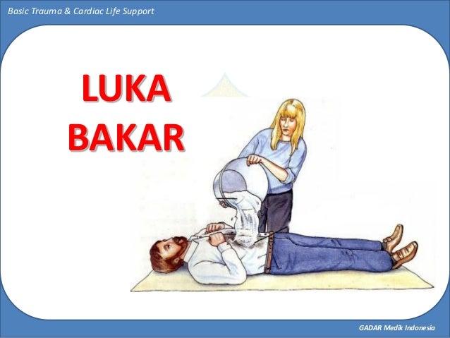 GADAR Medik Indonesia Basic Trauma & Cardiac Life Support LUKA BAKAR