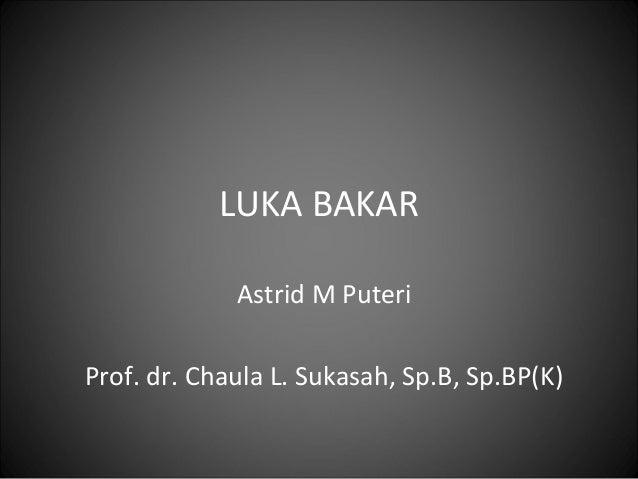 LUKA BAKAR Astrid M Puteri Prof. dr. Chaula L. Sukasah, Sp.B, Sp.BP(K)
