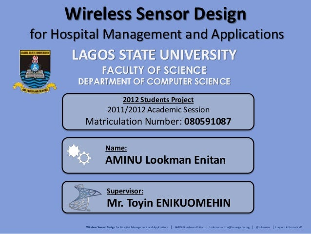 Wireless Sensor Design for Hospital Management and Applications LAGOS STATE UNIVERSITY FACULTY OF SCIENCE DEPARTMENT OF CO...
