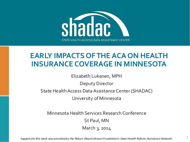 EARLY IMPACTS OFTHE ACA ON HEALTH INSURANCE COVERAGE IN MINNESOTA Elizabeth Lukanen, MPH Deputy Director State Health Acce...