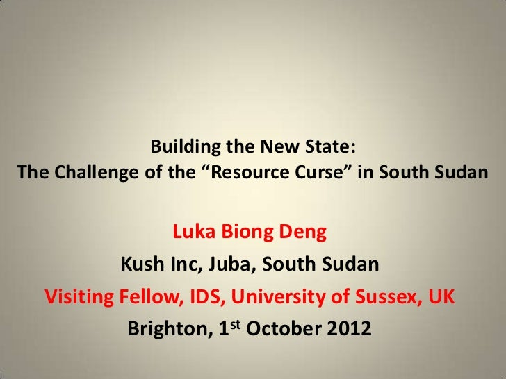 """Building the New State:The Challenge of the """"Resource Curse"""" in South Sudan                  Luka Biong Deng            Ku..."""