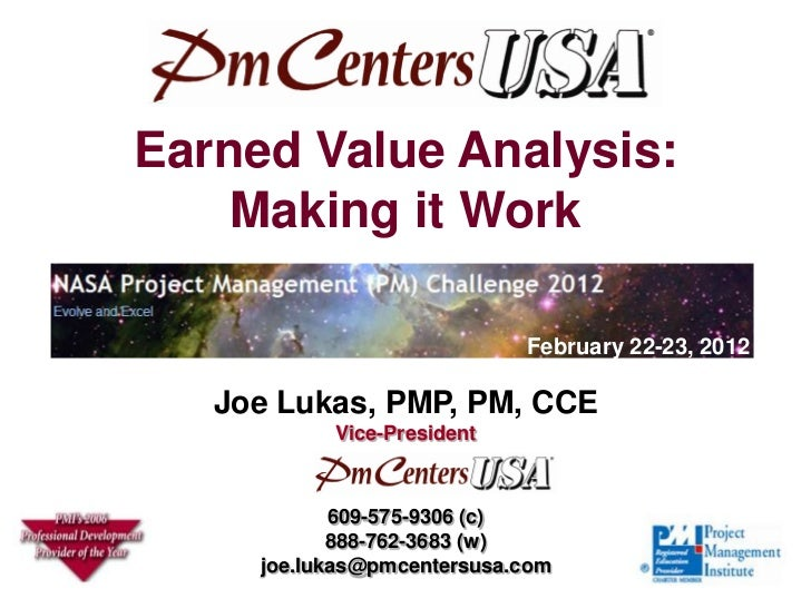 Earned Value Analysis:    Making it Work                            February 22-23, 2012   Joe Lukas, PMP, PM, CCE        ...