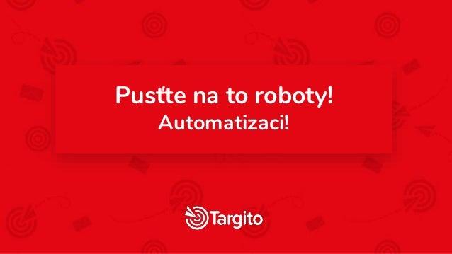 Pusťte na to roboty! Automatizaci!