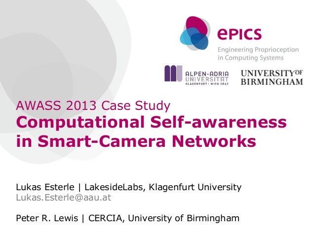 AWASS 2013 Case Study Computational Self-awareness in Smart-Camera Networks Lukas Esterle | LakesideLabs, Klagenfurt Unive...