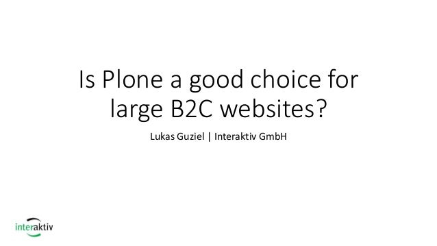 Is Plone a good choice for large B2C websites? Lukas Guziel | Interaktiv GmbH