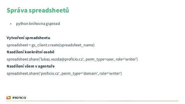 Správa spreadsheetů • python knihovna gspread Vytvoření spreadsheetu spreadsheet = gs_client.create(spreadsheet_name) Nasd...