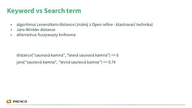 Keyword vs Search term • algoritmus Levenshtein distance (známý z Open refine - klastrovací technika) • Jaro-Winkler dista...