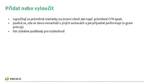 Přidat nebo vyloučit • vypočítají se průměrné statistiky na úrovni všech dat např. průměrné CTR apod. • podívá se, zda se ...