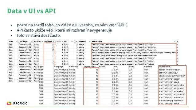 Data v UI vs API • pozor na rozdíl toho, co vidíte v UI vs toho, co vám vrací API :) • API často ukáže věci, které mi rozh...