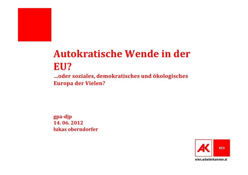 AutokratischeWendeinderEU?…odersoziales,demokratischesundökologischesEuropaderVielen?gpa‐djp14.06.2012lukas...