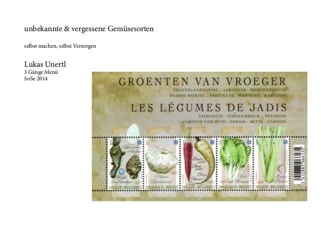 unbekannte & vergessene Gemüsesorten selbst machen, selbst Versorgen Lukas Unertl 3 Gänge Menü SoSe 2014