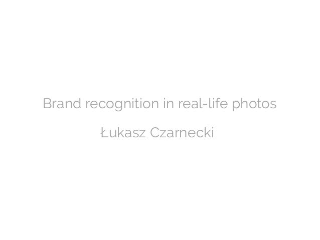 Brand recognition in real-life photos Łukasz Czarnecki